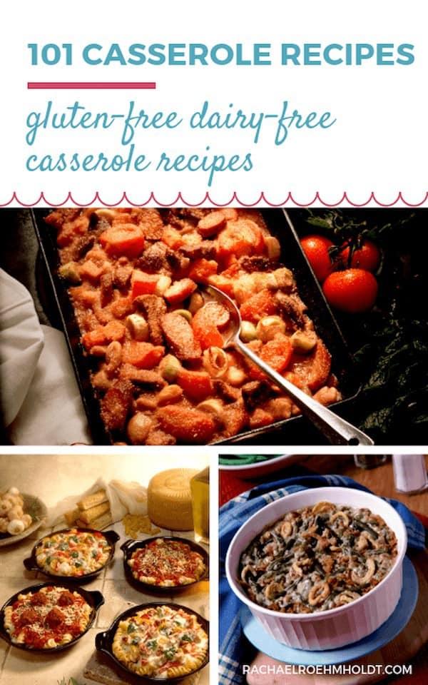 101 Casserole Recipes: gluten-free dairy-free casserole recipes