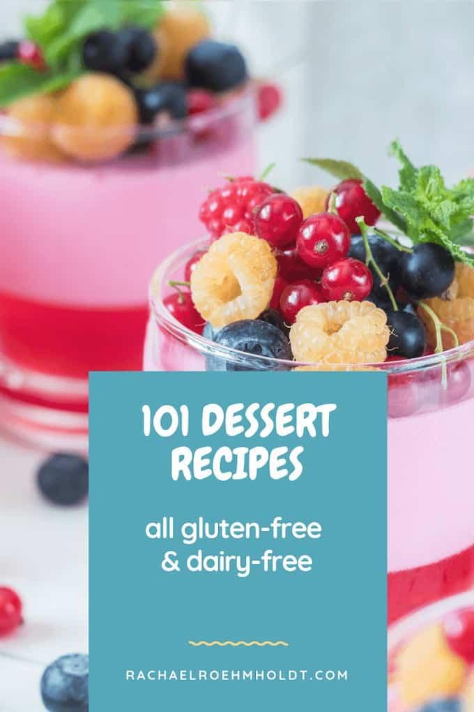 101 Recipes: Gluten-free Dairy-free Dessert Recipes