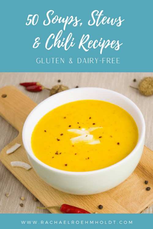 50 Soups, Stews and Chili recipes - gluten and dairy-free