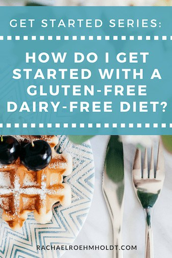 How Do I Get Started with a Gluten-Free Dairy-Free Diet?