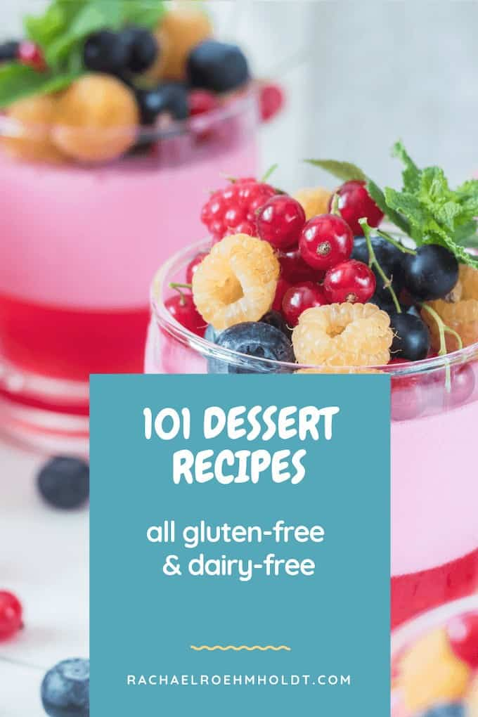101 Recipes: Gluten-free Dairy-free Dessert Recipes