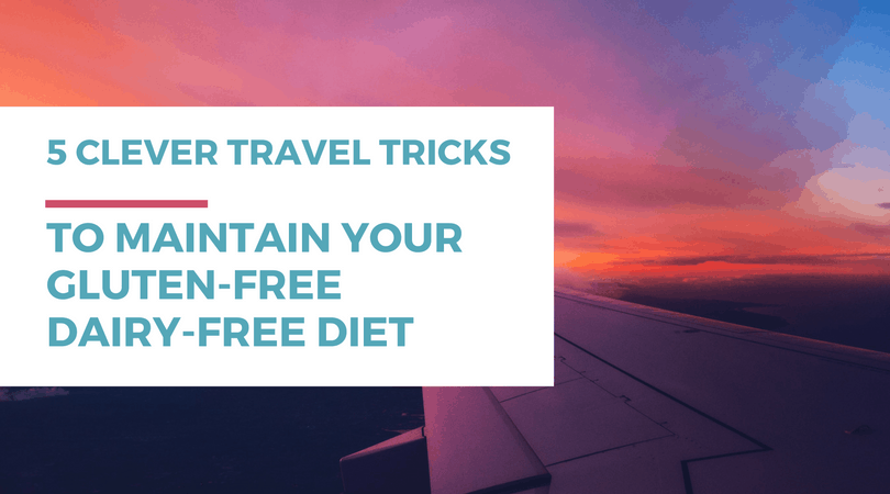 5 clever travel tricks to maintain your gluten-free dairy-free diet