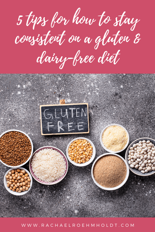 5 Tips for How to Stay Consistent on a Gluten and Dairy-free Diet