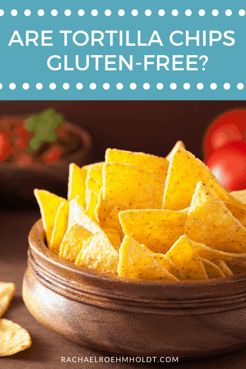 Are Tortilla Chips Gluten Free?