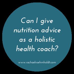 Can I give nutrition advice as a holistic health coach? | RachaelRoehmholdt.com
