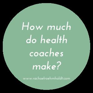 How much do health coaches make | RachaelRoehmholdt.com