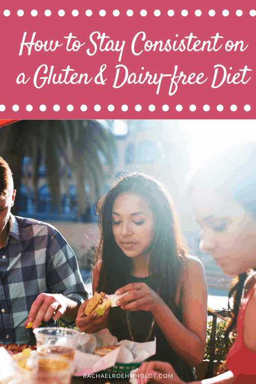 How to Stay Consistent on a Gluten and Dairy-free Diet