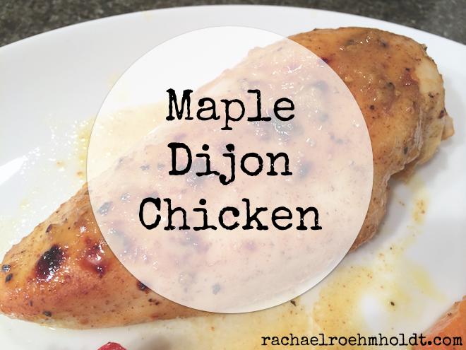 Maple Dijon Chicken | RachaelRoehmholdt.com