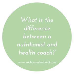 What is the difference between a nutritionist and health coach | RachaelRoehmholdt.com
