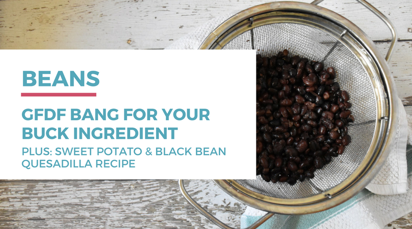 Gluten-free dairy-free bang for your buck ingredient: beans plus sweet potato and black bean quesadilla recipe