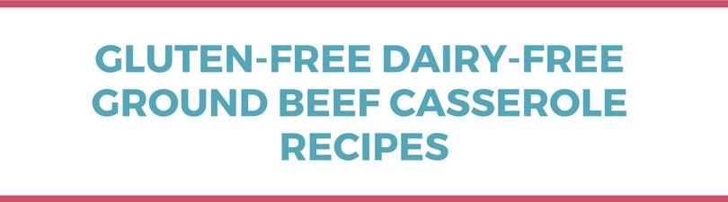 Gluten-free Dairy-free Ground Beef Casserole Recipes
