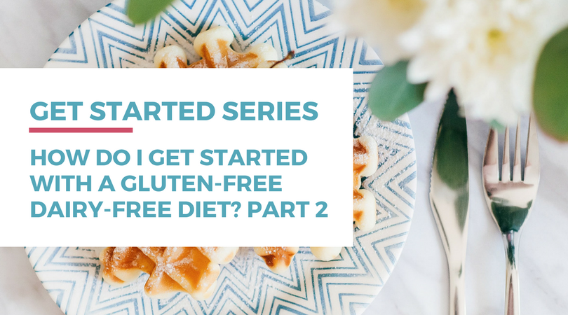How do I get started with a gluten-free dairy-free diet? Click through to read part 2 of this series.