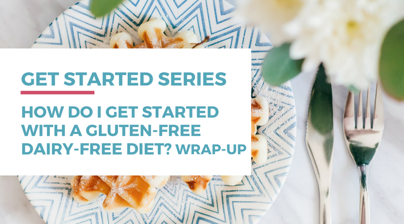 How do I get started with a gluten-free dairy-free diet? Click through to read the wrap-up of this series.
