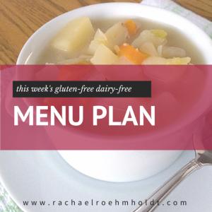 My Gluten-Free Dairy-Free Menu Plan For The Week   RachaelRoehmholdt.com