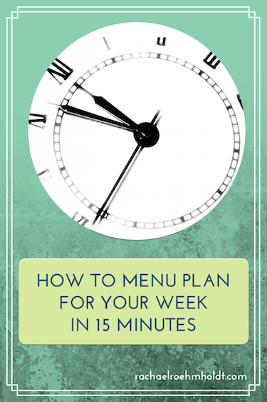 HOW TO MENU PLAN FOR YOUR WEEK IN 15 MINUTES | RachaelRoehmholdt.com