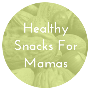 Healthy Snacks for Mamas