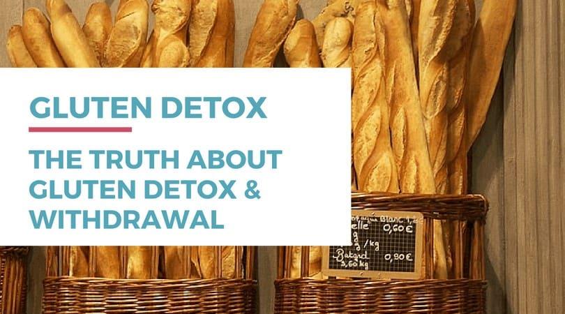 Gluten Detox: The Truth About Gluten Detox, Gluten Withdrawal, Gluten Intolerance Symptoms, and Gluten Detox Symptoms